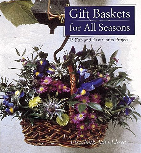 9780789202956: Gift Baskets for All Seasons: 75 Fun and Easy Craft Projects