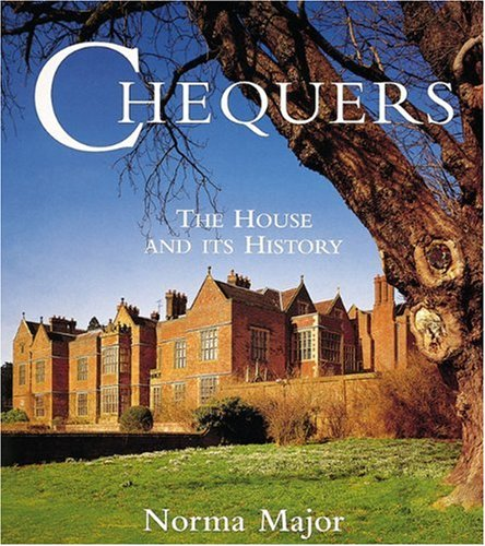 Chequers: The Prime Minister's Country House and Its History: Major, Norma