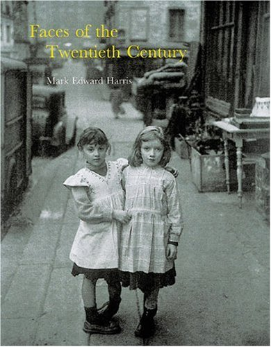 Faces of the Twentieth Century: Master Photographers and Their Work: Harris, Mark Edward with a ...