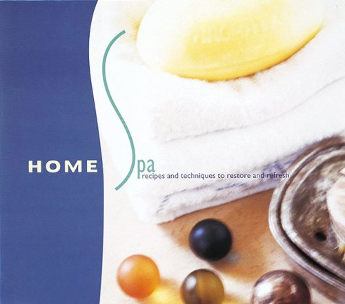 9780789203465: Home Spa: Recipes and Techniques to Restore and Refresh