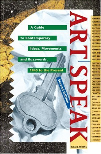 9780789203656: Artspeak: A Guide to Contemporary Ideas, Movements, and Buzzwords: A Guide to Contemporary Ideas, Movements and Buzzwords, 1945 to the Present (Speak Series)