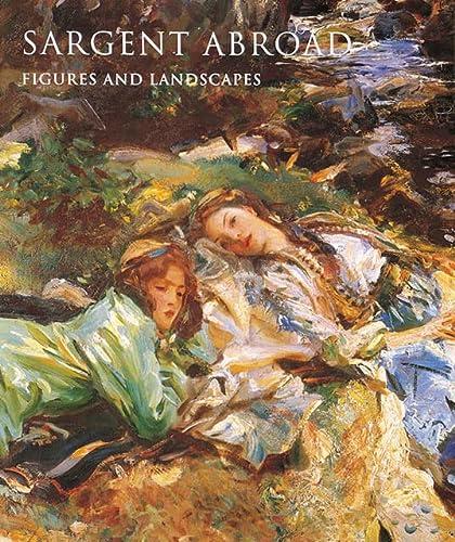 Sargent Abroad: Figures and Landscapes: Janis, Donna Seldin; Kilmurray, Elaine; Ormond, Richard