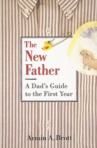 9780789204189: The New Father: A Dad's Guide to the First Year
