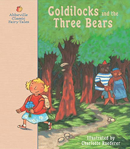 Goldilocks and the Three Bears: A Classic: Charlotte Roederer