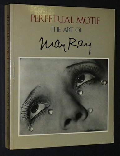 Perpetual Motif: The Art of Man Ray (0789204401) by Foresta, Merry; Naumann, Francis; Foster, Stephen C.; Kluver, Billy; Phillips, Sandra S.; Shattuck, Roger; Turner, Elizabeth H.