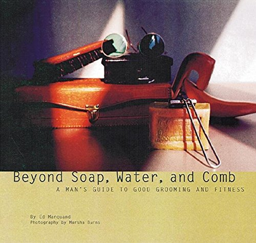9780789204455: Beyond Soap, Water and Comb: A Man's Guide to Good Grooming and Fitness