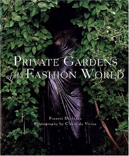 Private Gardens of the Fashion World: Dorleans, Francis; Claire De Virieu