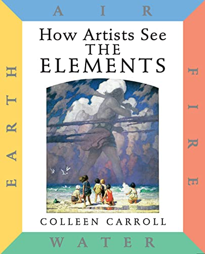 9780789204769: How Artists See: The Elements: Earth Air Fire Water