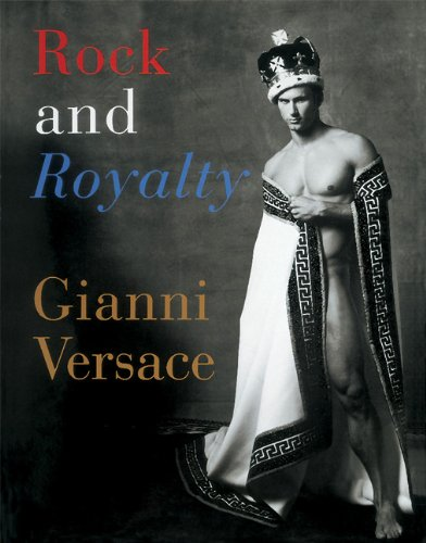 9780789204899: Rock and Royalty: The Ever-Changing Look of Versace's Couture As Seen--and Modeled--by the Kings, Queens, and Jokers of Rock & Roll (Tiny Folios)