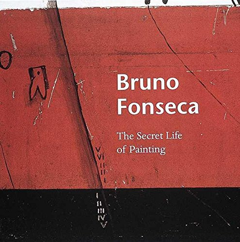 Bruno Fonseca: The Secret Life of Painting: Jenkins, Alan; Wilkin, Karen; Fonseca, Isabel