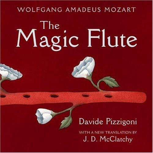 The Magic Flute: Mozart, Wolfgang Amadeus; Schikaneder, Emanuel; Pizzigoni, Davide; McClatchy, J. D...