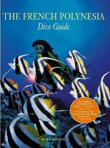 The French Polynesian Dive Guide (Paperback): Kurt Amsler