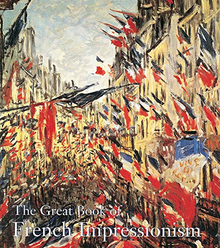 9780789206886: The Great Book of French Impressionism