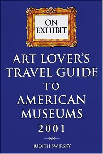 9780789206893: Art Lovers Travel Travel Guide to American Museums 2001 (ON EXHIBIT)