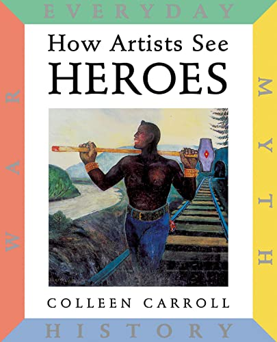 9780789207739: How Artists See: Heroes: Myth, History, War, Everyday