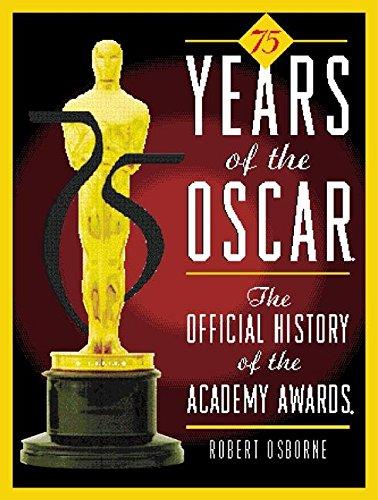75 Years of the Oscar : The Official History of the Academy Awards: Osborne, Robert