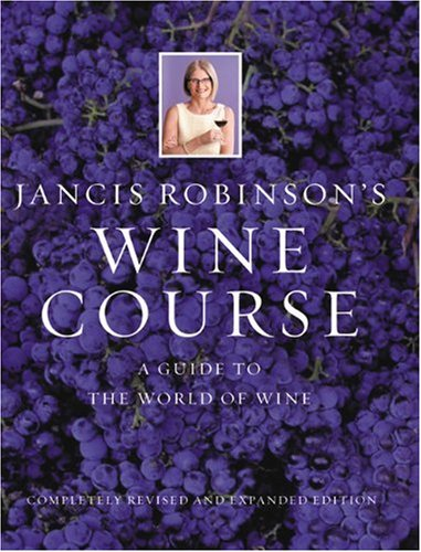 9780789207913: Jancis Robinson's Wine Course: A Guide to the World of Wine