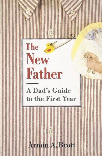 9780789208064: The New Father: A Dad's Guide to the First Year (New Father Series)