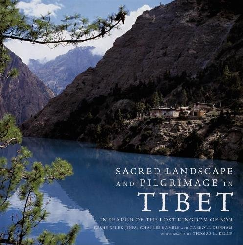 Sacred Landscape And Pilgrimage in Tibet: In Search of the Lost Kingdom of Bon: Jinpa, Gesha Gelek;...