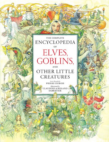 9780789208781: The Complete Encyclopedia of Elves, Goblins, And Other Little Creatures