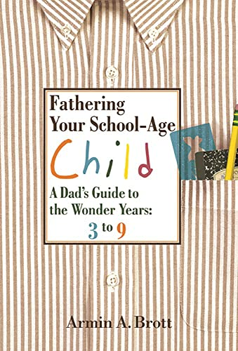 9780789209238: Fathering Your School-Age Child: A Dad's Guide to the Wonder Years 3 to 9: A Dad's Guide to the Wonder Years - Three to Nine Year Olds