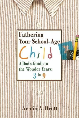 9780789209245: Fathering Your School-Age Child: A Dad's Guide to the Wonder Years: 3 to 9: A Dad's Guide to the Wonder Years - Three to Nine Year Olds
