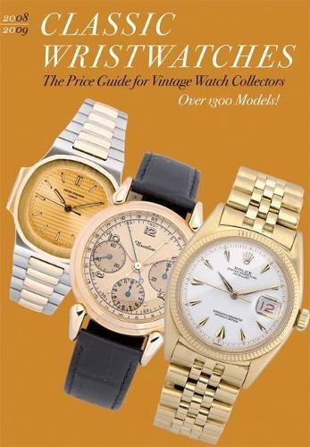 9780789209351: Classic Wristwatches 2008/2009: The Price Guide for Vintage Watch Collectors (Classic Wristwatches: A Catalog of Vintage Timepieces & Their Prices)