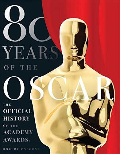 80 Years of the Oscar : The Official History of the Academy Awards