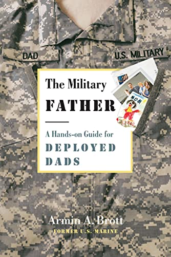 The Military Father: A Hands-on Guide for Deployed Dads (New Father Series) (0789210304) by Armin A. Brott