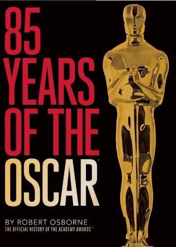 85 Years Of The Oscar: The Official History Of The Academy Awards.: Osborne, Robert.