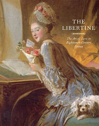 The Libertine: The Art of Love in Eighteenth-Century France