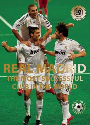 9780789211606: Real Madrid: The Most Successful Club in the World (World Soccer Legends)