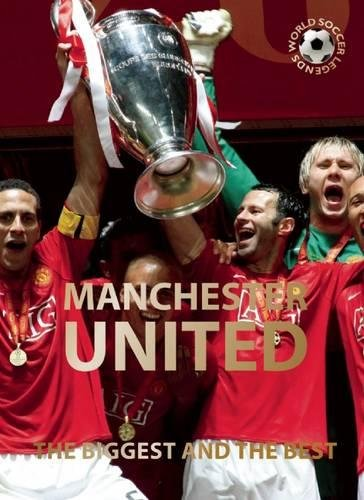 9780789211620: Manchester United: The Biggest and the Best (World Soccer Legends)