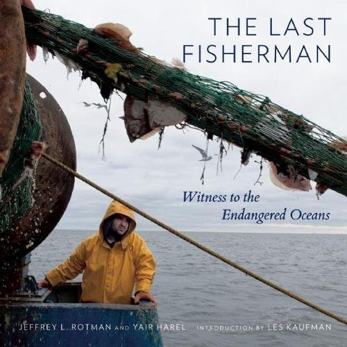 9780789211910: The Last Fisherman: Witness to the Endangered Oceans