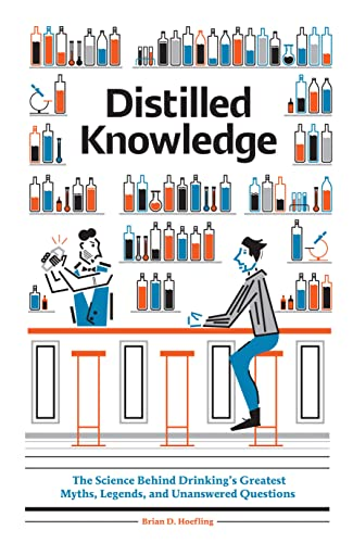 Distilled Knowledge: The Science Behind Drinking's Greatest: Brian D. Hoefling