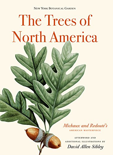 The Trees of North America: Michaux and Redoute's American Masterpiece: David Allen Sibley
