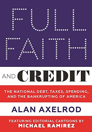 Full Faith and Credit: Debt, Spending, Taxes, and the Bankrupting of America (Hardcover): Alan ...