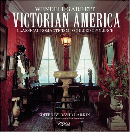Victorian America: Classical Romanticism to Gilded Opulence: Garrett, Wendell