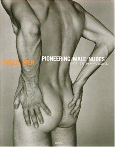 Naked Men Pioneering Male Nudes 1935-1955: Leddick, David