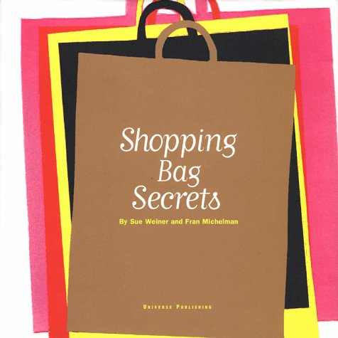 Shopping Bag Secrets: The Most Irresistible Bags from the World's Most Unique Stores (Universe...