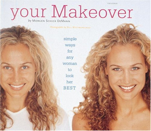 Your Makeover: Simple Ways for Any Woman to Look Her Best: Schick, Morgan
