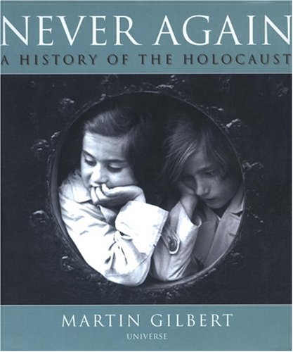 Never Again: The History of the Holocaust: Gilbert, Martin