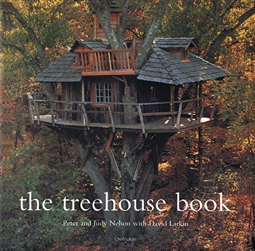 The Treehouse Book (0789304112) by Peter Nelson; Judy Nelson