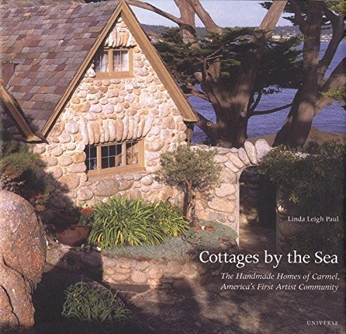 9780789304957: Cottages by the Sea, The Handmade Homes of Carmel, America's First Artist Community
