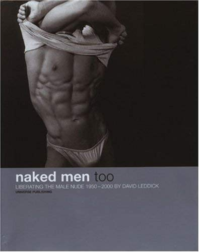 9780789304971: Naked Men, Too : Liberating the Male Nude 1950-2000