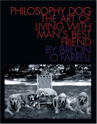 9780789305961: Philosophy Dog: The Art of Living With Man's Best Friend