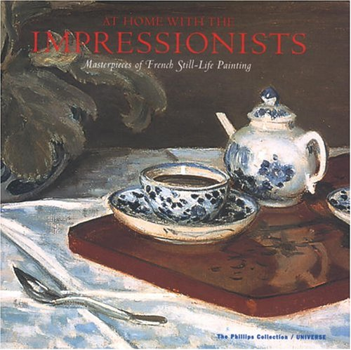 At Home With the Impressionists: Masterpieces of French Still-Life Painting: Jeffrey E. Thompson