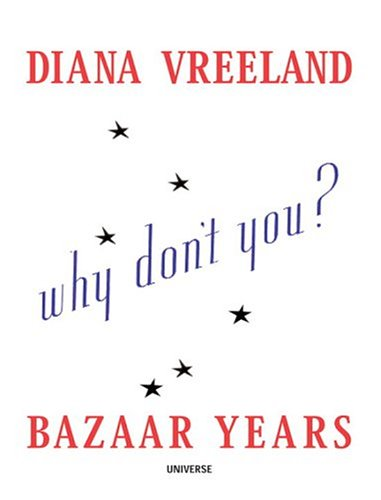 9780789306272: Diana Vreeland Bazaar Years: Including 100 Audacious Why Don't Yous...?