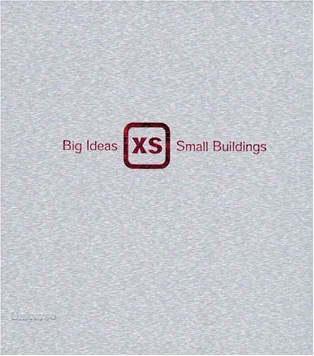 9780789306425: XS: Big Ideas in Small-Scale Building