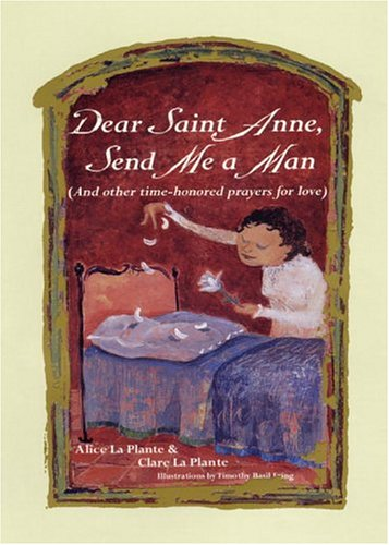 Dear Saint Anne, Send Me a Man (And other time-honored prayers for love): La Plante, Alice & Clare